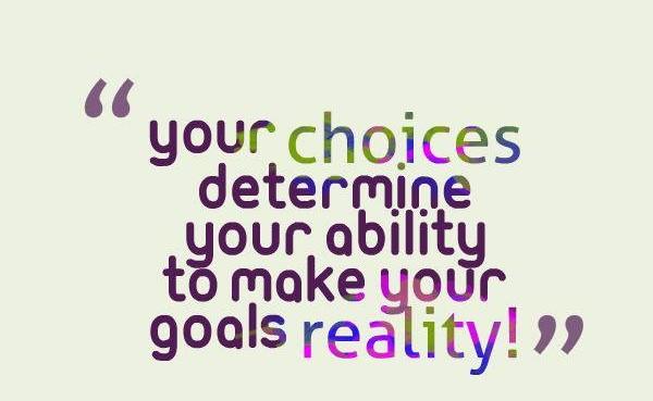 """""""Seçimleriniz hedeflerinizi gerçeğe dönüştürme yeteneğinizi belirler. """""""