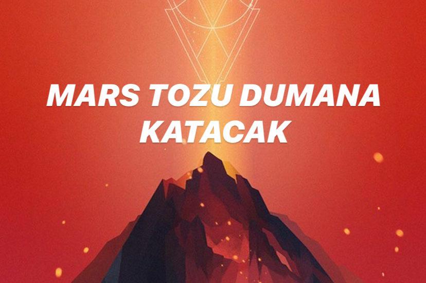 MARS TOZU DUMANA KATACAK