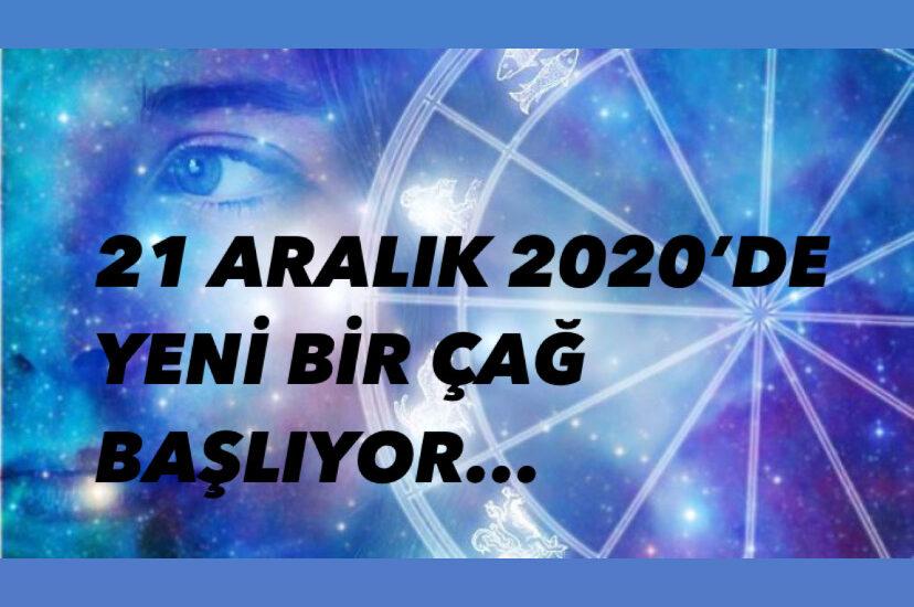 21 ARALIK 2020'DE YENİ BİR ÇAĞ BAŞLIYOR